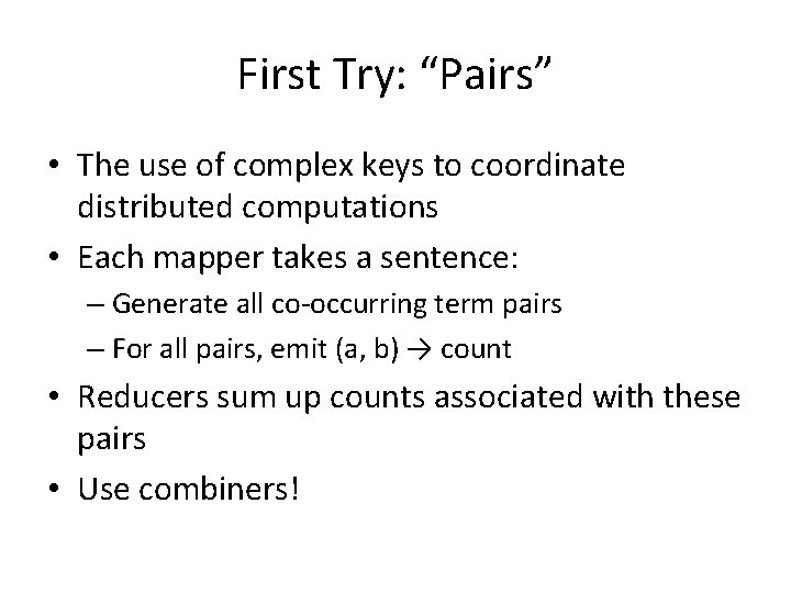 """First Try: """"Pairs"""" • The use of complex keys to coordinate distributed computations •"""
