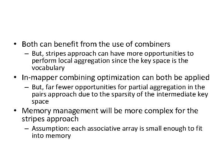 • Both can benefit from the use of combiners – But, stripes approach