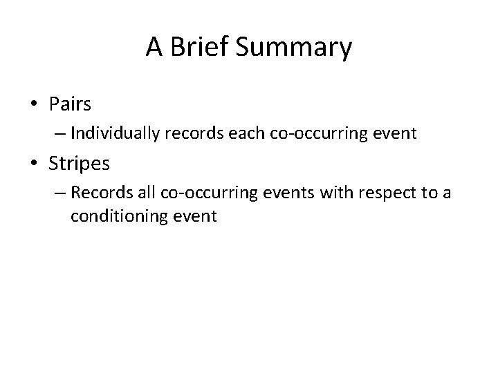 A Brief Summary • Pairs – Individually records each co-occurring event • Stripes –