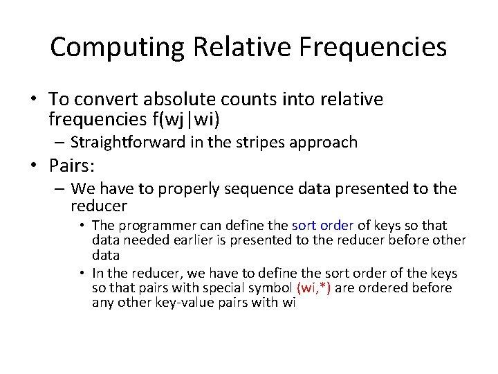 Computing Relative Frequencies • To convert absolute counts into relative frequencies f(wj|wi) – Straightforward