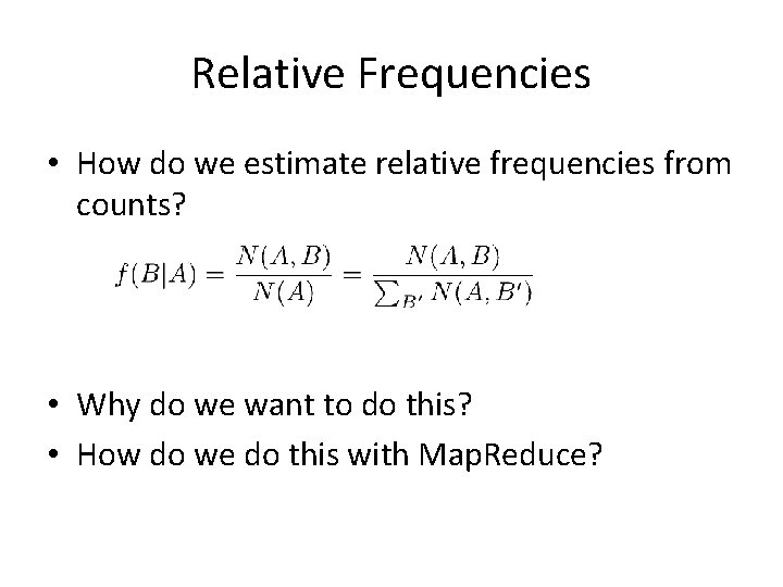 Relative Frequencies • How do we estimate relative frequencies from counts? • Why do