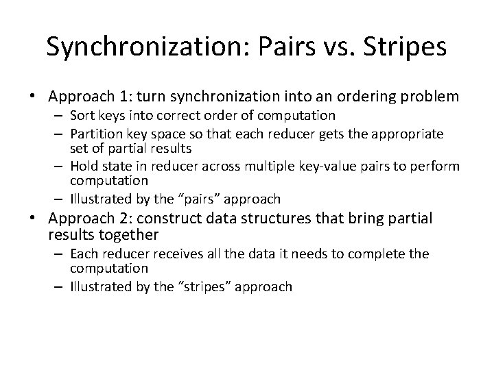 Synchronization: Pairs vs. Stripes • Approach 1: turn synchronization into an ordering problem –