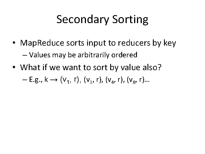 Secondary Sorting • Map. Reduce sorts input to reducers by key – Values may