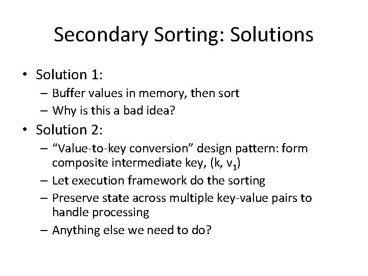 Secondary Sorting: Solutions • Solution 1: – Buffer values in memory, then sort –