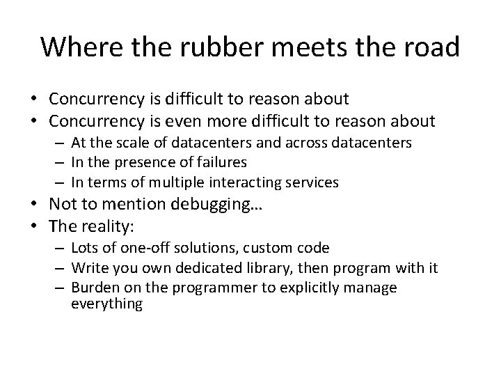 Where the rubber meets the road • Concurrency is difficult to reason about •