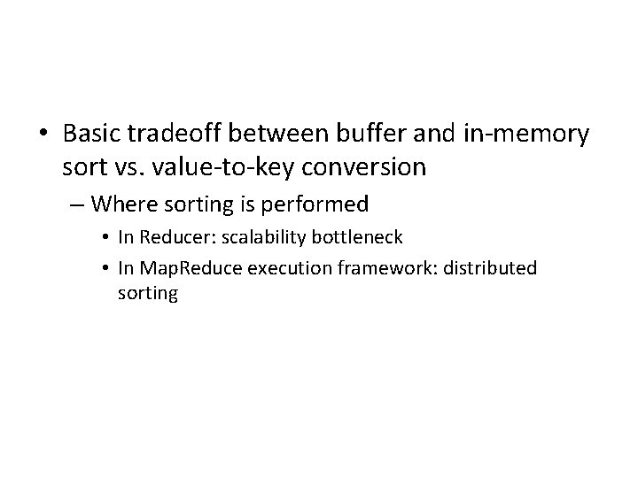 • Basic tradeoff between buffer and in-memory sort vs. value-to-key conversion – Where