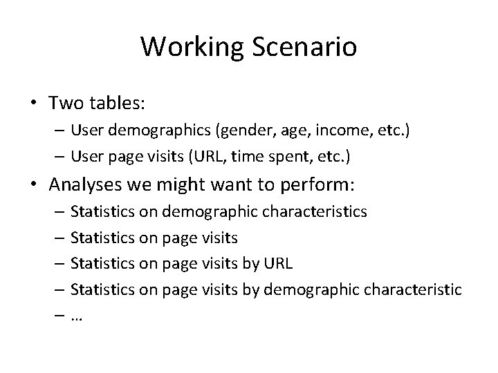 Working Scenario • Two tables: – User demographics (gender, age, income, etc. ) –