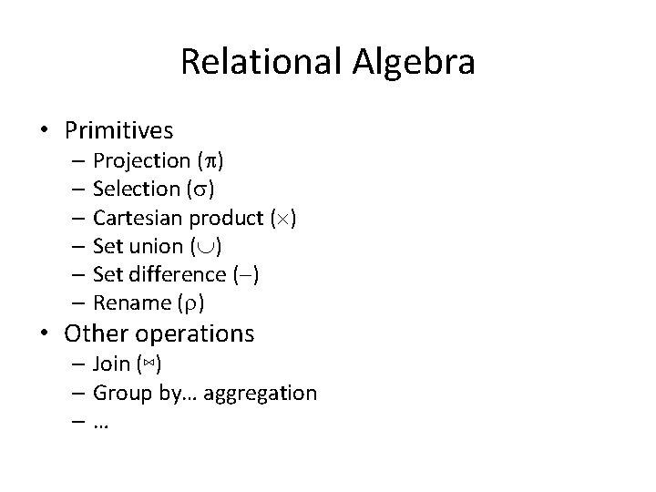Relational Algebra • Primitives – Projection ( ) – Selection ( ) – Cartesian