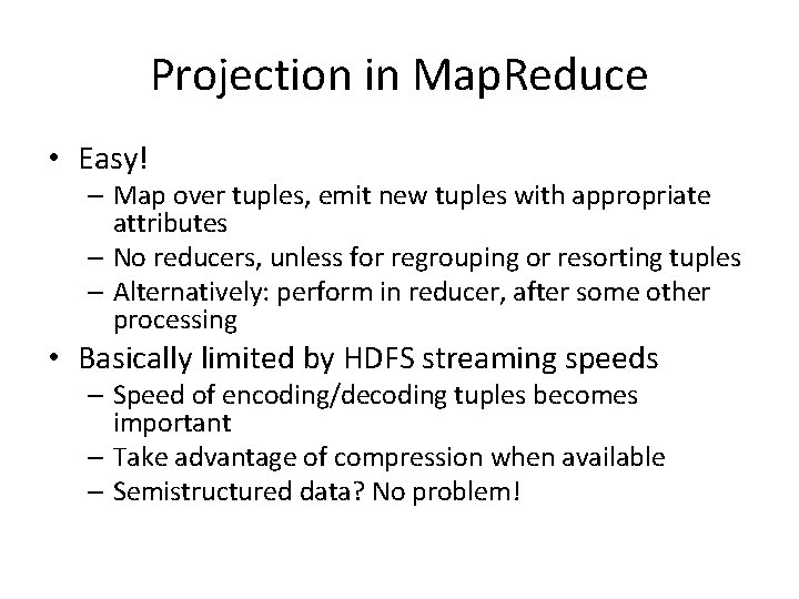 Projection in Map. Reduce • Easy! – Map over tuples, emit new tuples with