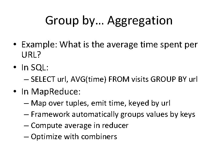 Group by… Aggregation • Example: What is the average time spent per URL? •