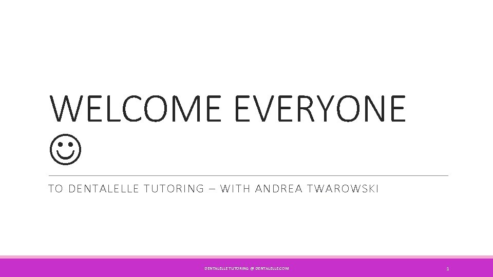 WELCOME EVERYONE TO DENTALELLE TUTORING – WITH ANDREA TWAROWSKI DENTALELLE TUTORING @ DENTALELLE. COM
