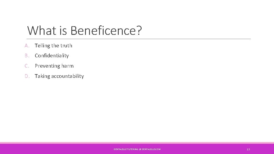 What is Beneficence? A. Telling the truth B. Confidentiality C. Preventing harm D. Taking