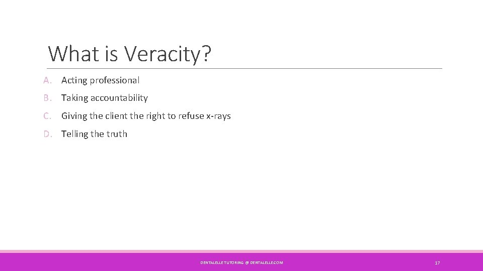 What is Veracity? A. Acting professional B. Taking accountability C. Giving the client the