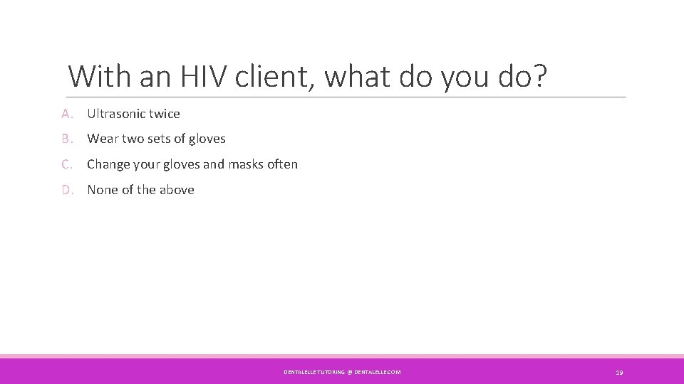 With an HIV client, what do you do? A. Ultrasonic twice B. Wear two