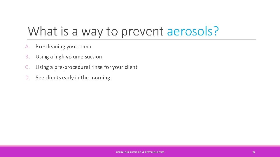 What is a way to prevent aerosols? A. Pre-cleaning your room B. Using a