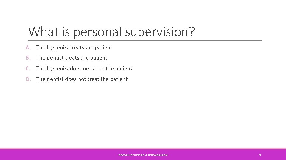 What is personal supervision? A. The hygienist treats the patient B. The dentist treats