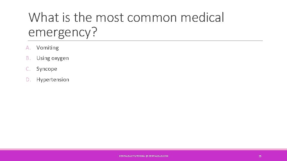 What is the most common medical emergency? A. Vomiting B. Using oxygen C. Syncope
