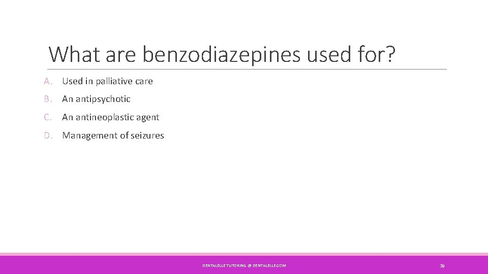 What are benzodiazepines used for? A. Used in palliative care B. An antipsychotic C.