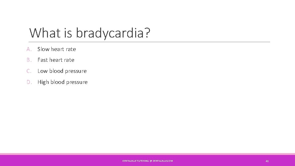 What is bradycardia? A. Slow heart rate B. Fast heart rate C. Low blood