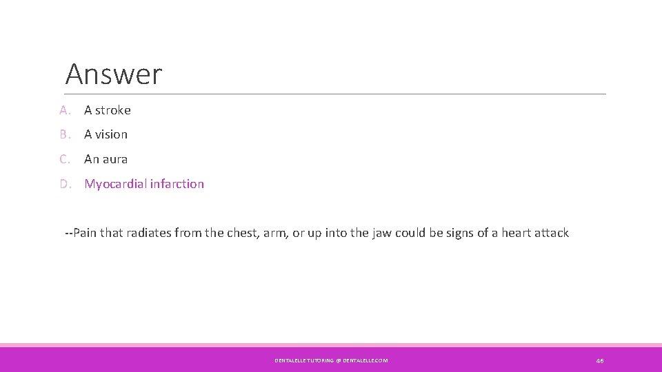 Answer A. A stroke B. A vision C. An aura D. Myocardial infarction --Pain