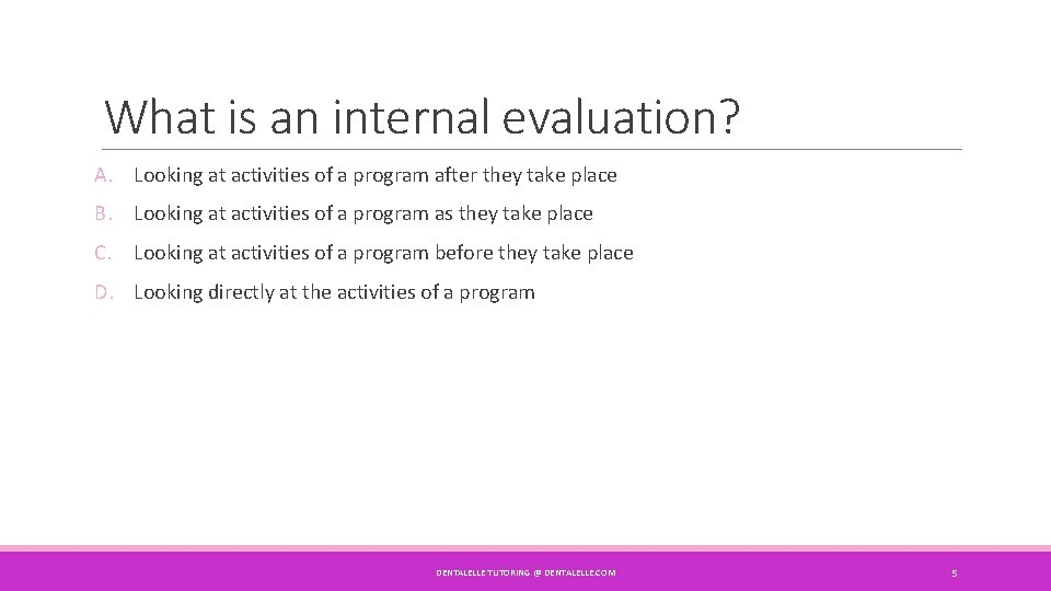 What is an internal evaluation? A. Looking at activities of a program after they