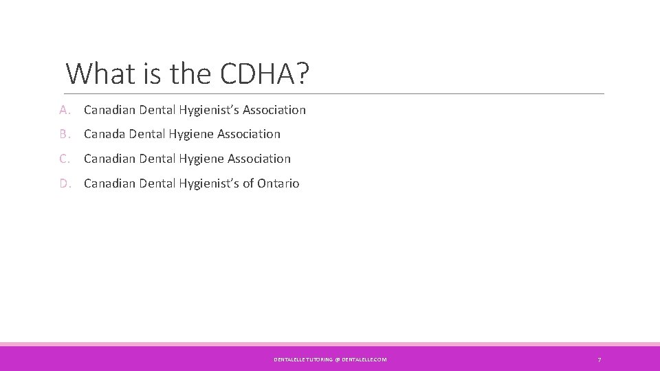 What is the CDHA? A. Canadian Dental Hygienist's Association B. Canada Dental Hygiene Association