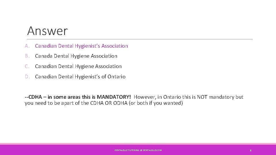 Answer A. Canadian Dental Hygienist's Association B. Canada Dental Hygiene Association C. Canadian Dental