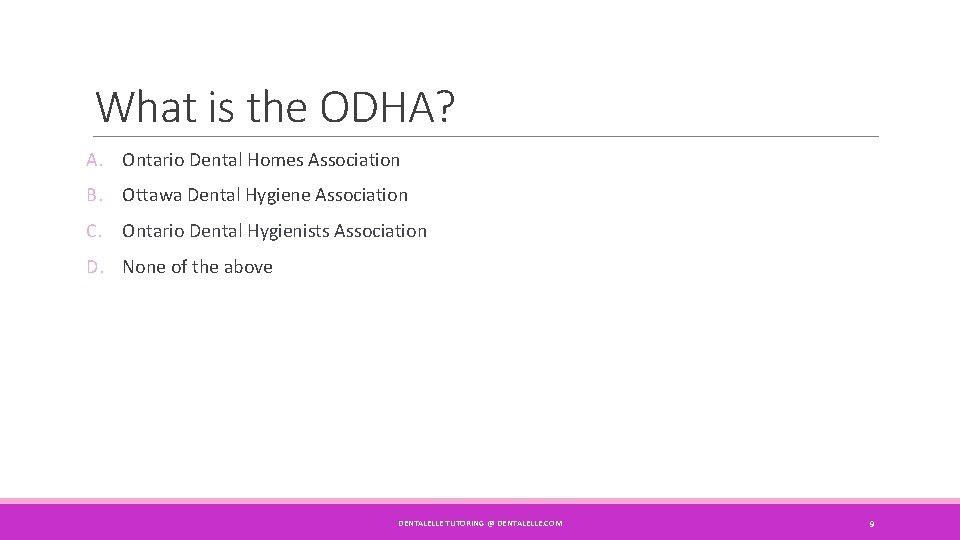 What is the ODHA? A. Ontario Dental Homes Association B. Ottawa Dental Hygiene Association