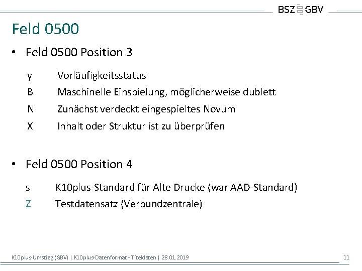 Feld 0500 • Feld 0500 Position 3 y Vorläufigkeitsstatus B Maschinelle Einspielung, möglicherweise dublett