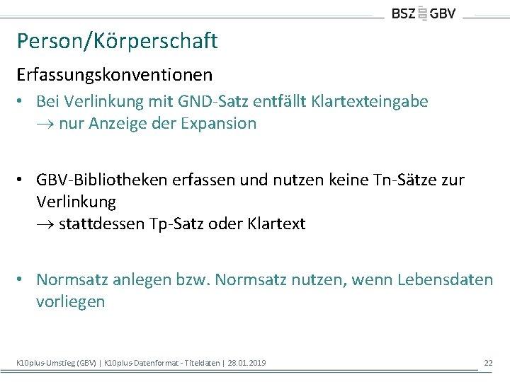 Person/Körperschaft Erfassungskonventionen • Bei Verlinkung mit GND-Satz entfällt Klartexteingabe nur Anzeige der Expansion •