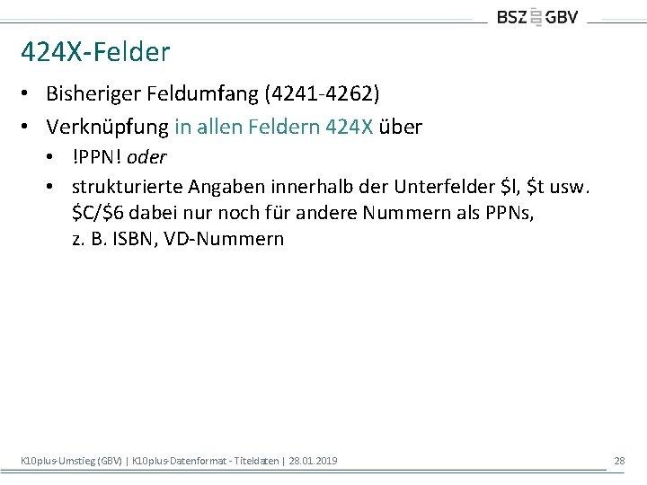 424 X-Felder • Bisheriger Feldumfang (4241 -4262) • Verknüpfung in allen Feldern 424 X