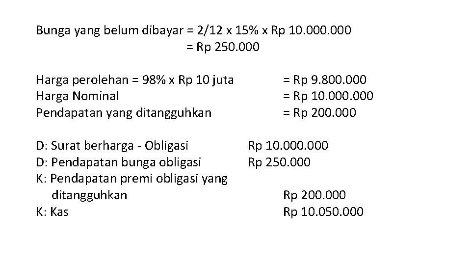 Bunga yang belum dibayar = 2/12 x 15% x Rp 10. 000 = Rp