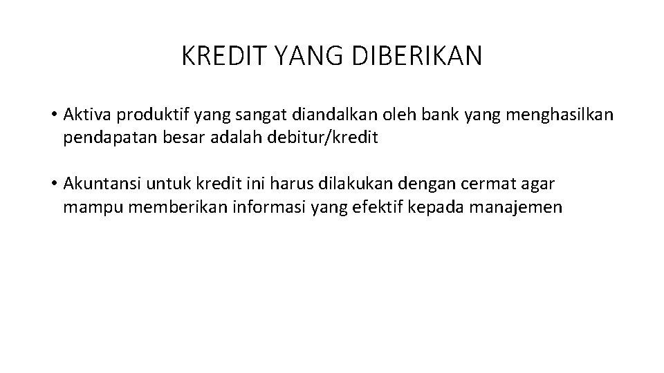 KREDIT YANG DIBERIKAN • Aktiva produktif yang sangat diandalkan oleh bank yang menghasilkan pendapatan