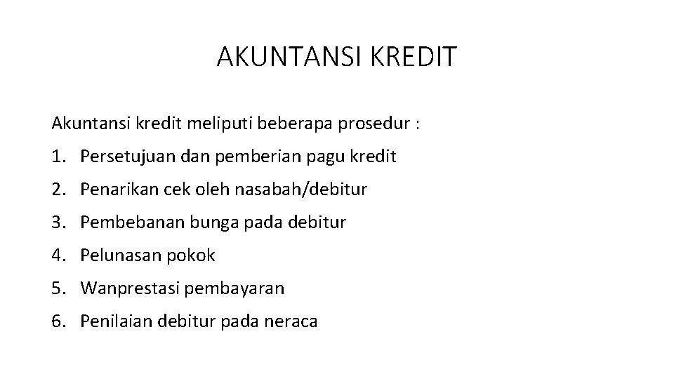 AKUNTANSI KREDIT Akuntansi kredit meliputi beberapa prosedur : 1. Persetujuan dan pemberian pagu kredit