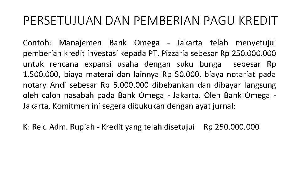 PERSETUJUAN DAN PEMBERIAN PAGU KREDIT Contoh: Manajemen Bank Omega - Jakarta telah menyetujui pemberian