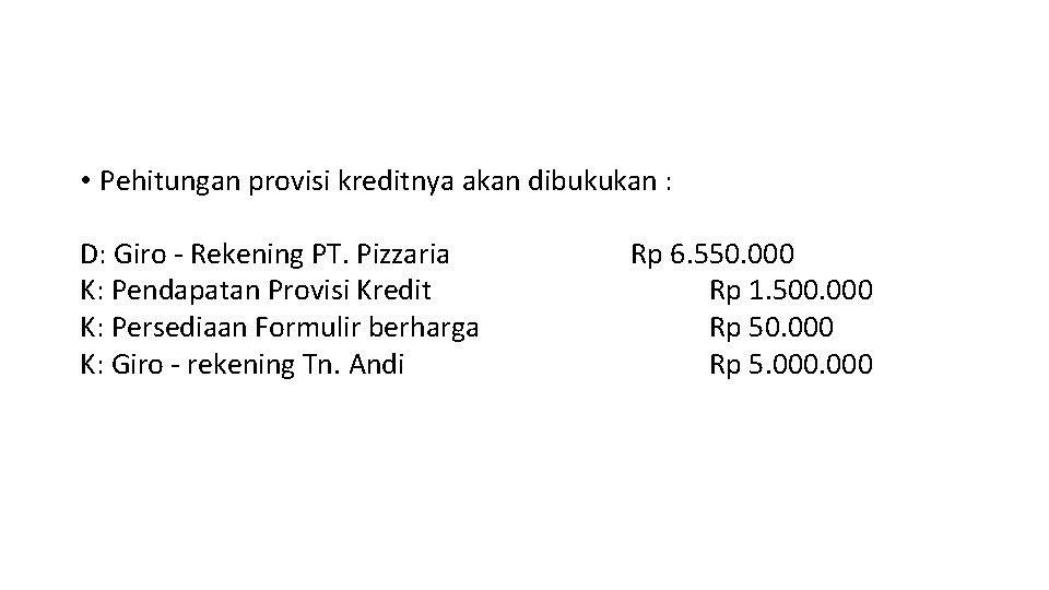 • Pehitungan provisi kreditnya akan dibukukan : D: Giro - Rekening PT. Pizzaria