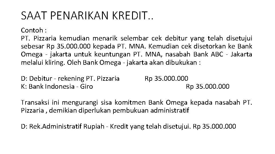 SAAT PENARIKAN KREDIT. . Contoh : PT. Pizzaria kemudian menarik selembar cek debitur yang