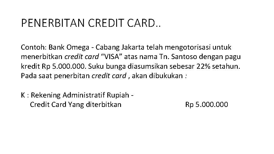 PENERBITAN CREDIT CARD. . Contoh: Bank Omega - Cabang Jakarta telah mengotorisasi untuk menerbitkan