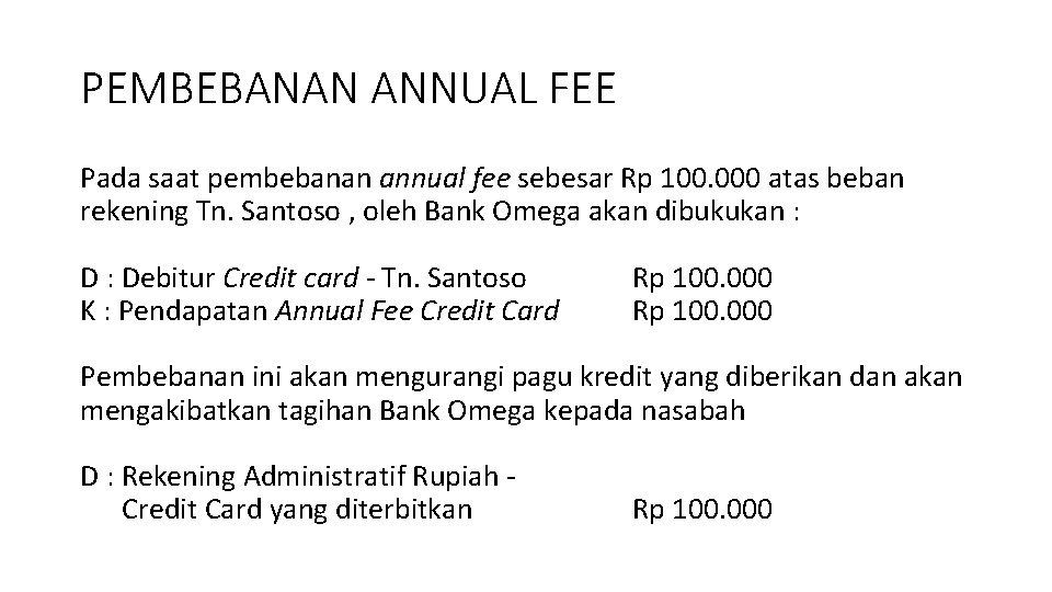PEMBEBANAN ANNUAL FEE Pada saat pembebanan annual fee sebesar Rp 100. 000 atas beban