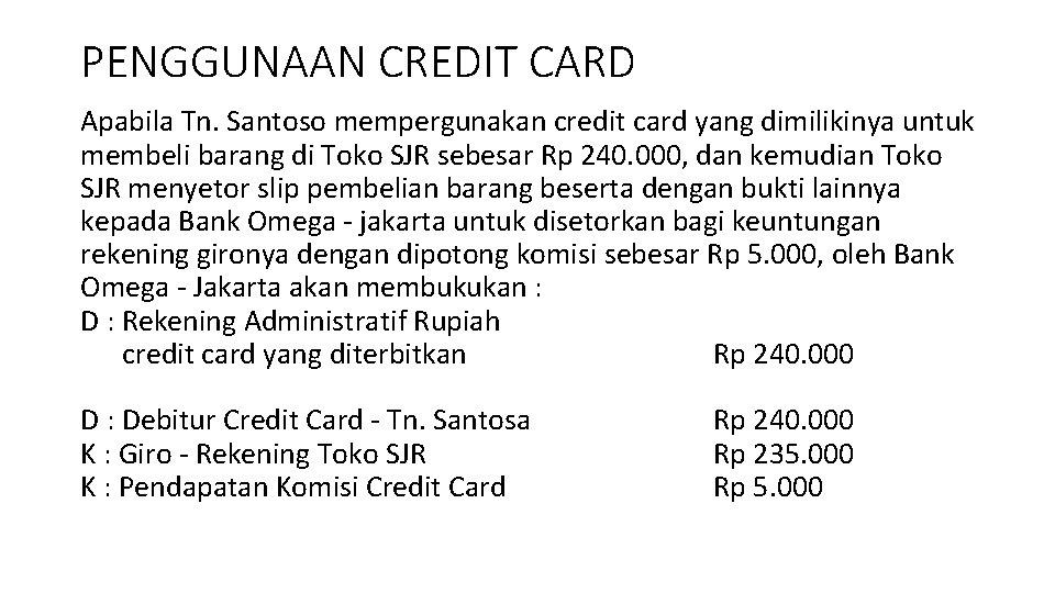 PENGGUNAAN CREDIT CARD Apabila Tn. Santoso mempergunakan credit card yang dimilikinya untuk membeli barang