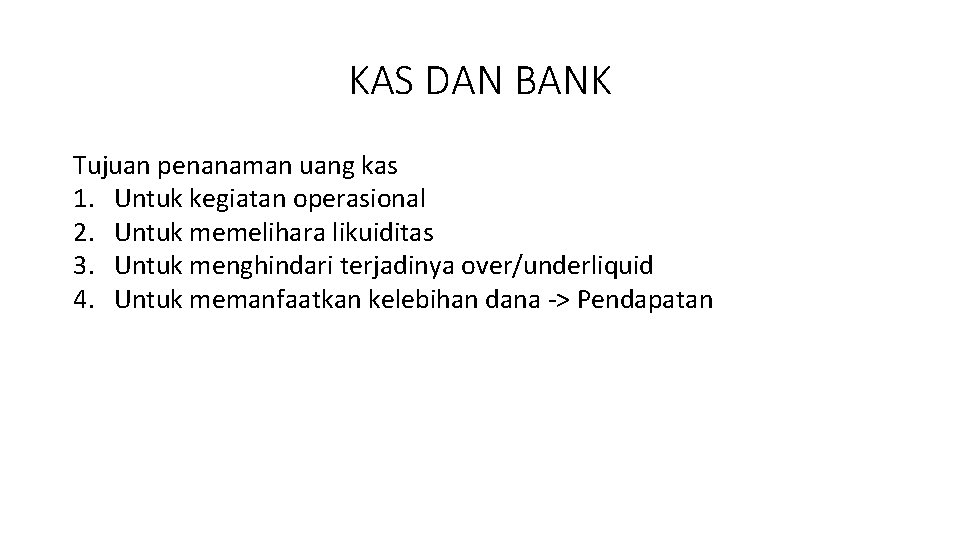 KAS DAN BANK Tujuan penanaman uang kas 1. Untuk kegiatan operasional 2. Untuk memelihara