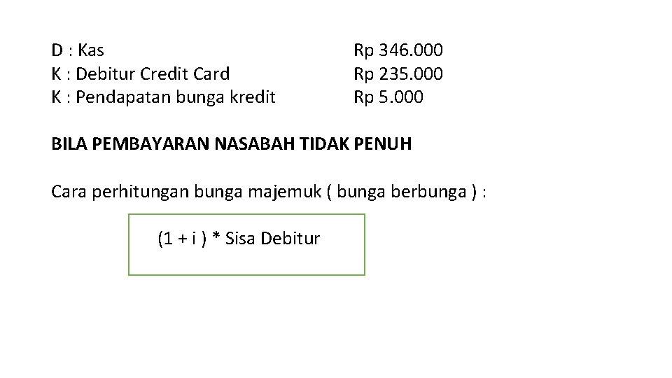 D : Kas K : Debitur Credit Card K : Pendapatan bunga kredit Rp