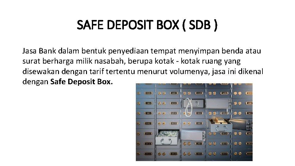 SAFE DEPOSIT BOX ( SDB ) Jasa Bank dalam bentuk penyediaan tempat menyimpan benda