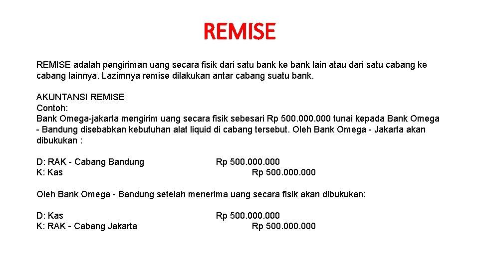 REMISE adalah pengiriman uang secara fisik dari satu bank ke bank lain atau dari