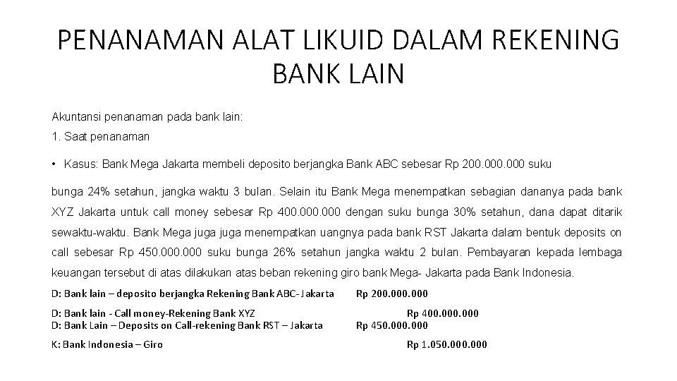 PENANAMAN ALAT LIKUID DALAM REKENING BANK LAIN Akuntansi penanaman pada bank lain: 1. Saat