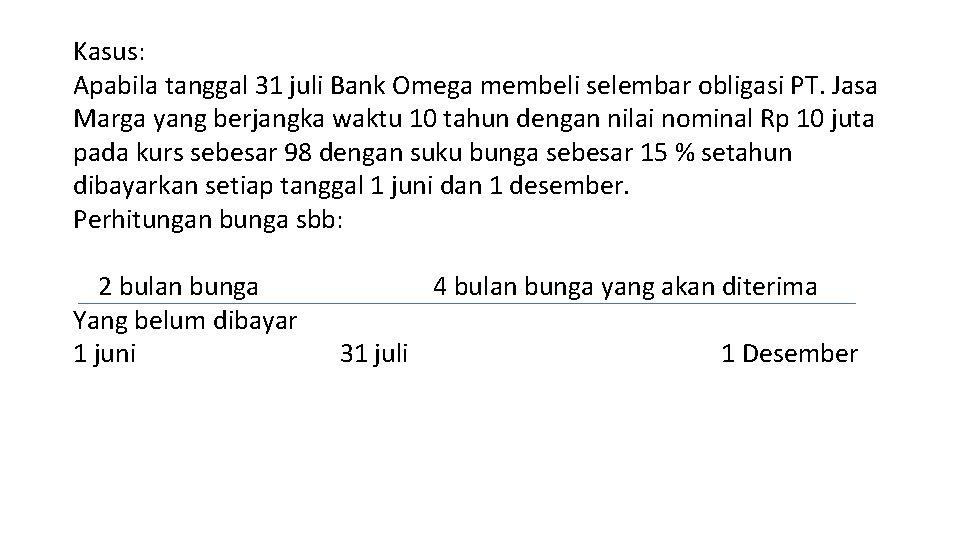 Kasus: Apabila tanggal 31 juli Bank Omega membeli selembar obligasi PT. Jasa Marga yang