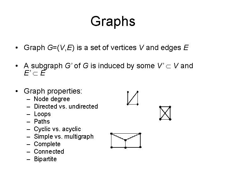 Graphs • Graph G=(V, E) is a set of vertices V and edges E