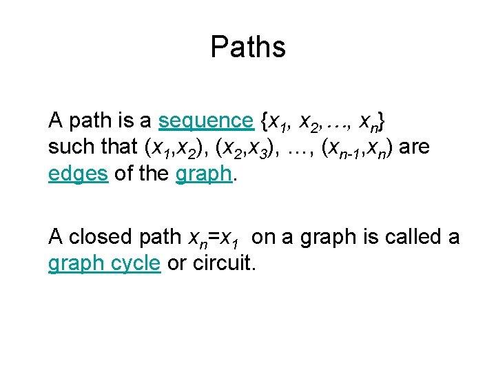 Paths A path is a sequence {x 1, x 2, …, xn} such that