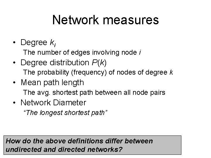Network measures • Degree ki The number of edges involving node i • Degree