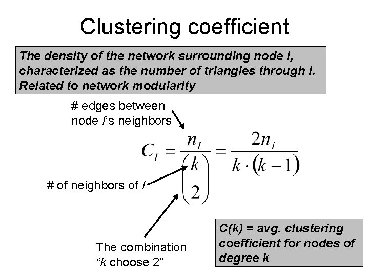 Clustering coefficient The density of the network surrounding node I, characterized as the number